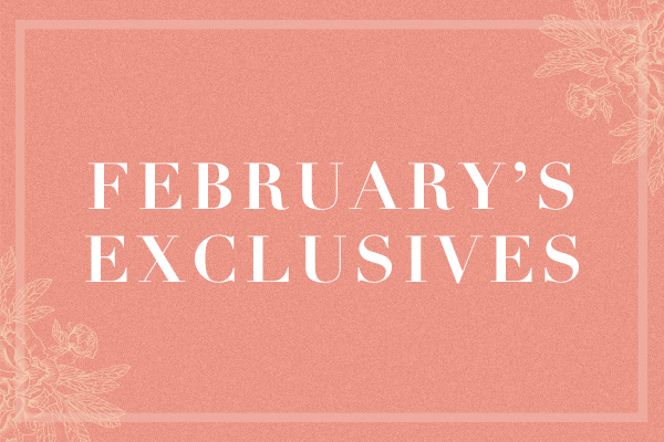 February Exclusives