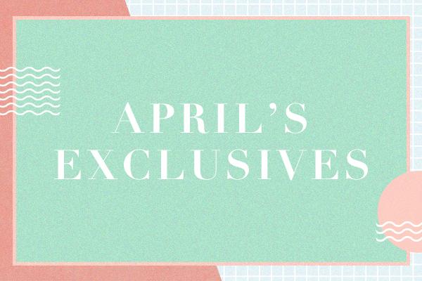 April Exclusives
